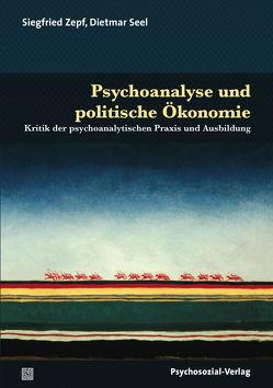 Psychoanalyse und politische Ökonomie von Seel,  Dietmar, Zepf,  Siegfried