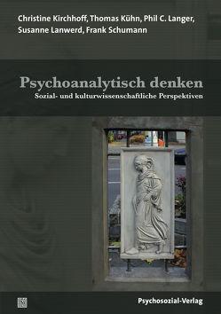 Psychoanalytisch denken von Kirchhoff,  Christine, Kuehn,  Thomas, Langer,  Phil C., Lanwerd,  Susanne, Rohde-Dachser,  Christa, Schumann,  Frank