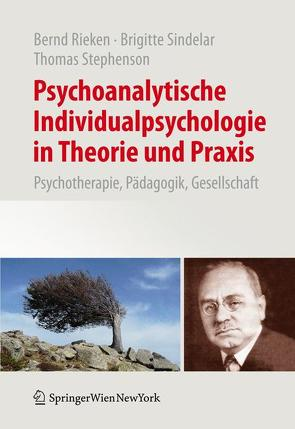 Psychoanalytische Individualpsychologie in Theorie und Praxis von Rieken,  Bernd, Sindelar,  Brigitte, Stephenson,  Thomas