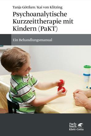 Psychoanalytische Kurzzeittherapie mit Kindern (PaKT) von Göttken,  Tanja, Klitzing,  Kai, von Klitzing,  Kai