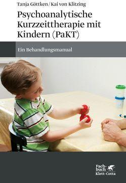 Psychoanalytische Kurzzeittherapie mit Kindern (PaKT) von Göttken,  Tanja, Klitzing,  Kai von