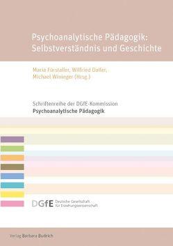 Psychoanalytische Pädagogik: Selbstverständnis und Geschichte von Datler,  Wilfried, Fürstaller,  Maria, Wininger,  Michael