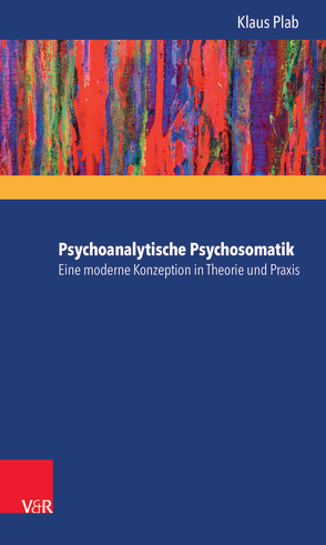Psychoanalytische Psychosomatik – eine moderne Konzeption in Theorie und Praxis von Bornschlegl,  Max, Plab,  Klaus