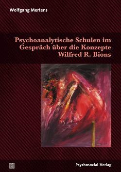 Psychoanalytische Schulen im Gespräch über die Konzepte Wilfred R. Bions von Mertens,  Wolfgang M.