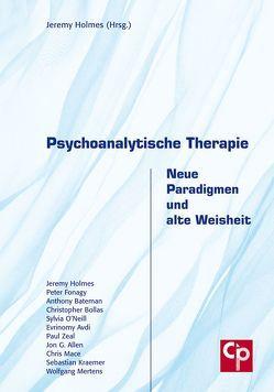 Psychoanalytische Therapie – Neue Paradigmen und alte Weisheit von Holmes,  Jeremy