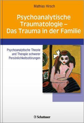 Psychoanalytische Traumatologie – das Trauma in der Familie von Hirsch,  Mathias