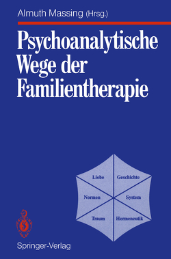 Psychoanalytische Wege der Familientherapie von Bauers,  B., Buchholz,  M.B., Kreische,  R., Massing,  A., Massing,  Almuth, Reich,  G., Schöll,  I.