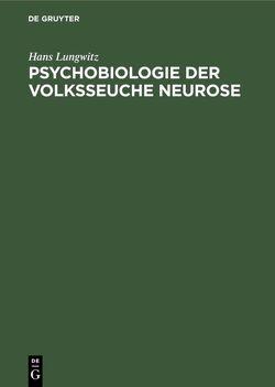 Psychobiologie der Volksseuche Neurose von Lungwitz,  Hans