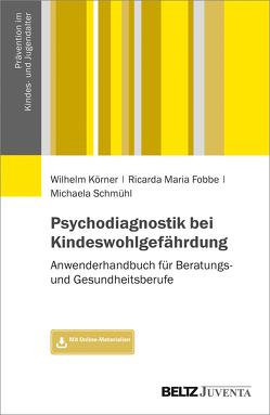 Psychodiagnostik bei Kindeswohlgefährdung von Fobbe,  Ricarda Maria, Körner,  Wilhelm, Schmühl,  Michaela