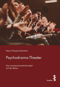 Psychodrama-Theater von Schönherr,  Maria Theresia