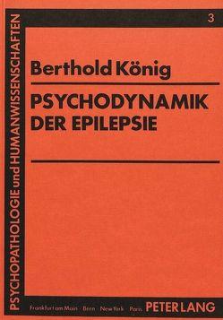 Psychodynamik der Epilepsie von König,  Berthold