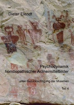 Psychodynamik homöopathischer Arzneimittelbilder unter Berücksichtigung der Miasmen von Elendt,  Dieter