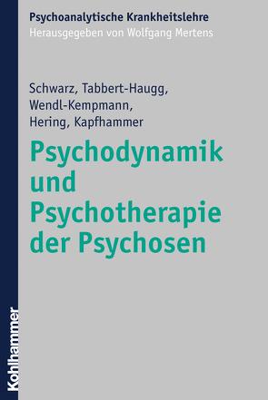 Psychodynamik und Psychotherapie der Psychosen von Kapfhammer,  Hans-Peter, Mertens,  Wolfgang, Schwarz,  Frank, Tabbert-Haugg,  Christine, Wendl-Kempmann,  Gertrud