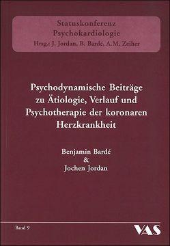 Psychodynamische Beiträge zu Ätiologie, Verlauf und Psychotherapie der koronaren Herzkrankheit von Bardé,  Benjamin, Jordan,  Jochen