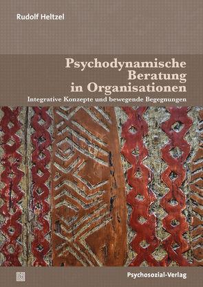 Psychodynamische Beratung in Organisationen von Heltzel,  Rudolf