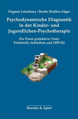 Psychodynamische Diagnostik in der Kinder- und Jugendlichen-Psychotherapie von Lehmhaus,  Dagmar, Reiffen-Züger,  Bertke
