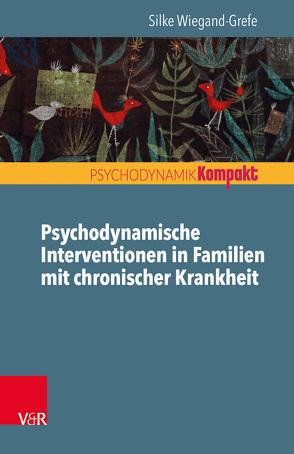 Psychodynamische Interventionen in Familien mit chronischer Krankheit von Resch,  Franz, Seiffge-Krenke,  Inge, Wiegand-Grefe,  Silke