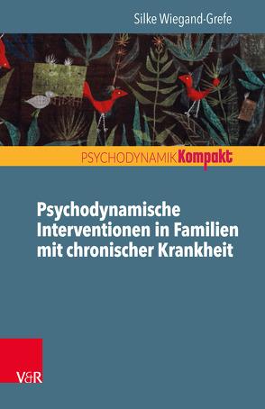 Psychodynamische Interventionen in Familien mit chronischer Krankheit von Wiegand-Grefe,  Silke