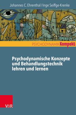 Psychodynamische Konzepte und Behandlungstechnik lehren und lernen von Ehrenthal,  Johannes C., Resch,  Franz, Seiffge-Krenke,  Inge