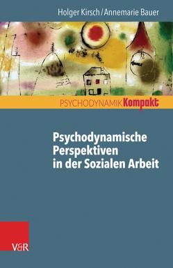 Psychodynamische Perspektiven in der Sozialen Arbeit von Bauer,  Annemarie, Kirsch,  Holger