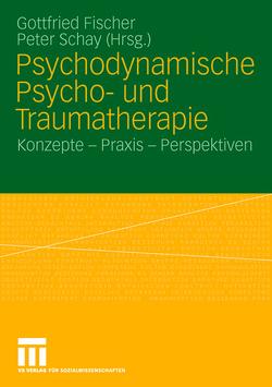 Psychodynamische Psycho- und Traumatherapie von Fischer,  Gottfried, Schay,  Peter