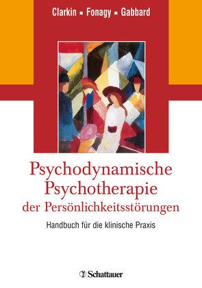 Psychodynamische Psychotherapie der Persönlichkeitsstörungen von Clarkin,  John F, Fonagy,  Peter, Gabbard,  Glen O.