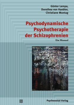 Psychodynamische Psychotherapie der Schizophrenien von Lempa,  Günter, Montag,  Christiane, von Haebler,  Dorothea