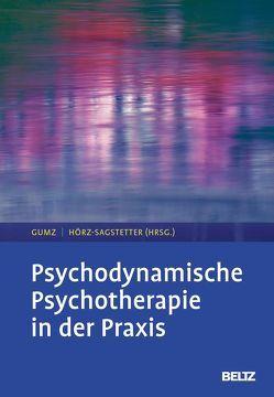 Psychodynamische Psychotherapie in der Praxis von Gumz,  Antje, Hörz-Sagstetter,  Susanne
