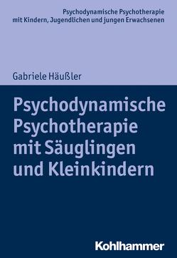 Psychodynamische Psychotherapie mit Säuglingen und Kleinkindern von Burchartz,  Arne, Häußler,  Gabriele, Hopf,  Hans, Lutz,  Christiane