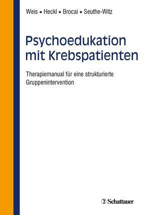 Psychoedukation mit Krebspatienten von Brocai,  Dario, Heckl,  Ulrike, Seuthe-Witz,  Susanne, Weis,  Joachim