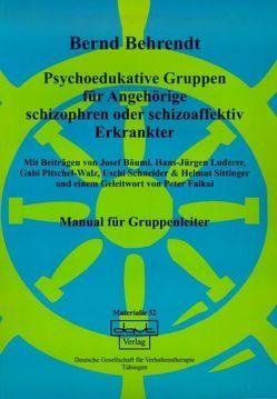 Psychoedukative Gruppen für Angehörige schizophren oder schizoaffektiv Erkrankter von Behrendt,  Bernd