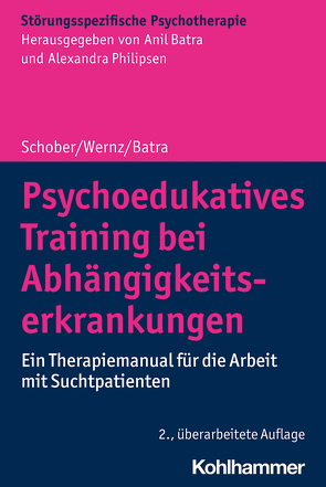 Psychoedukatives Training bei Abhängigkeitserkrankungen von Batra,  Anil, Philipsen,  Alexandra, Schober,  Franziska, Wernz,  Friederike
