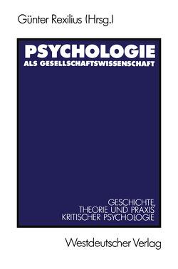 Psychologie als Gesellschaftswissenschaft von Rexilius,  Günter