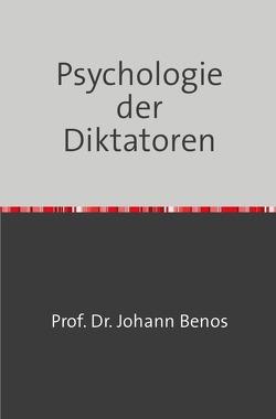 Psychologie der Diktatoren von Benos,  Johann