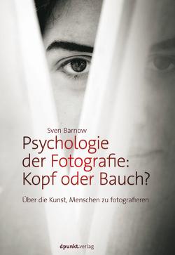 Psychologie der Fotografie: Kopf oder Bauch? von Barnow,  Sven
