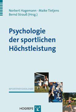 Psychologie der sportlichen Höchstleistung von Hagemann,  Norbert, Strauss,  Bernd, Tietjens,  Maike