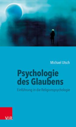 Psychologie des Glaubens von Utsch,  Michael