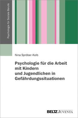Psychologie für die Arbeit mit Kindern und Jugendlichen in Gefährdungssituationen von Spröber-Kolb,  Nina