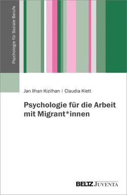 Psychologie für die Arbeit mit Migrant*innen von Kizilhan,  Jan Ilhan, Klett,  Claudia