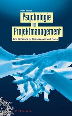 Psychologie im Projektmanagement von Reuter,  Mark