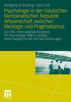 Psychologie in der Deutschen Demokratischen Republik: Wissenschaft zwischen Ideologie und Pragmatismus von Lüer,  Gerd, Schönpflug,  Wolfgang