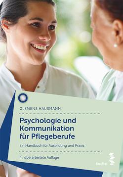 Psychologie und Kommunikation für Pflegeberufe von Hausmann,  Clemens