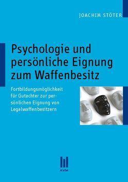 Psychologie und persönliche Eignung zum Waffenbesitz von Stöter,  Joachim