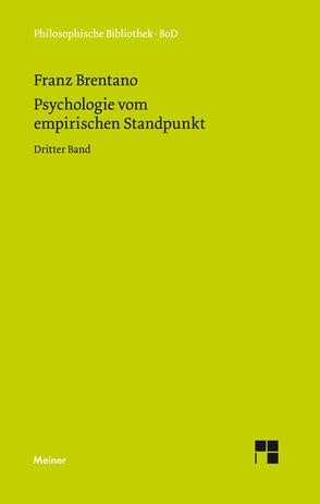 Psychologie vom empirischen Standpunkt / Psychologie vom empirischen Standpunkt. Dritter Band von Brentano,  Franz, Kraus,  Oskar, Meyer-Hillebrand,  Franziska