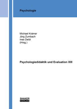 Psychologiedidaktik und Evaluation XIII von Deibl,  Ines, Kraemer,  Michael, Zumbach,  Jörg