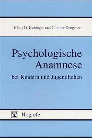 Psychologische Anamnese bei Kindern und Jugendlichen von Deegener,  Günther, Kubinger,  Klaus D.