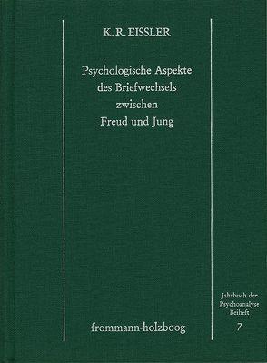Psychologische Aspekte des Briefwechsels zwischen Freud und Jung von Eissler,  Kurt R.