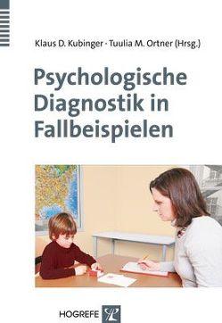 Psychologische Diagnostik in Fallbeispielen von Kubinger,  Klaus D., Ortner,  Tuulia M
