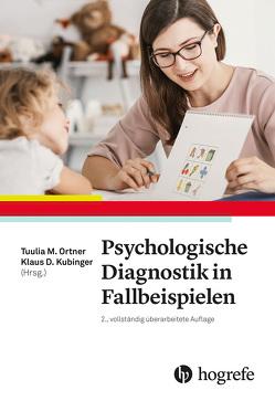 Psychologische Diagnostik in Fallbeispielen von Kubinger,  Klaus D., Ortner,  Tuulia