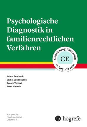 Psychologische Diagnostik in familienrechtlichen Verfahren von Lübbehüsen,  Bärbel, Volbert,  Renate, Wetzels,  Peter, Zumbach,  Jelena